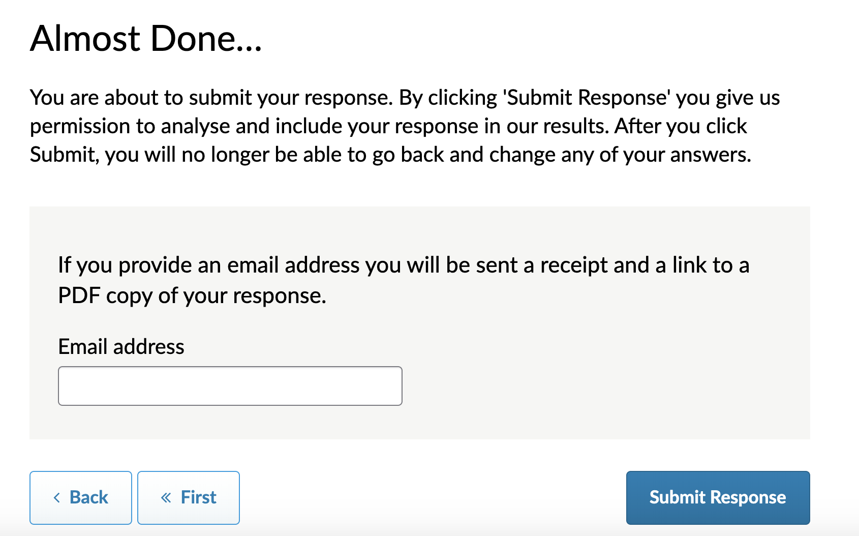 Almost Done page when email question is not included or not answered in the survey: If you provide an email address you will be sent a receipt and a link to a PDF copy of your response. Screenshot.