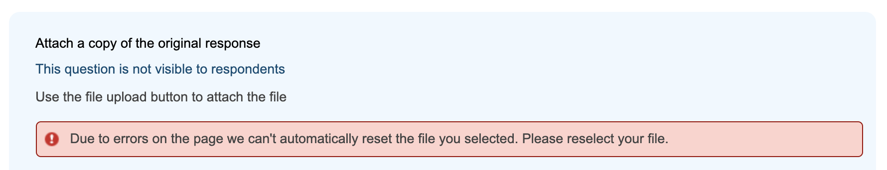 Error message on file uploads component if missing other required information. It states, Due to errors on the page we can't automatically reset the file you selected. Please reselect your file.
