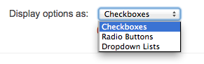 Dropdown list with the label 'Display options as:' and the options 'Checkboxes', 'Radio Buttons' and 'Dropdown Lists'